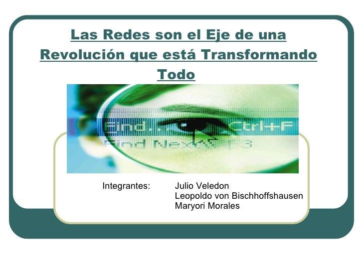 Las Redes son el Eje de una Revolución que está Transformando Todo   Integrantes:  Julio Veledon Leopoldo von Bischhoffsha...