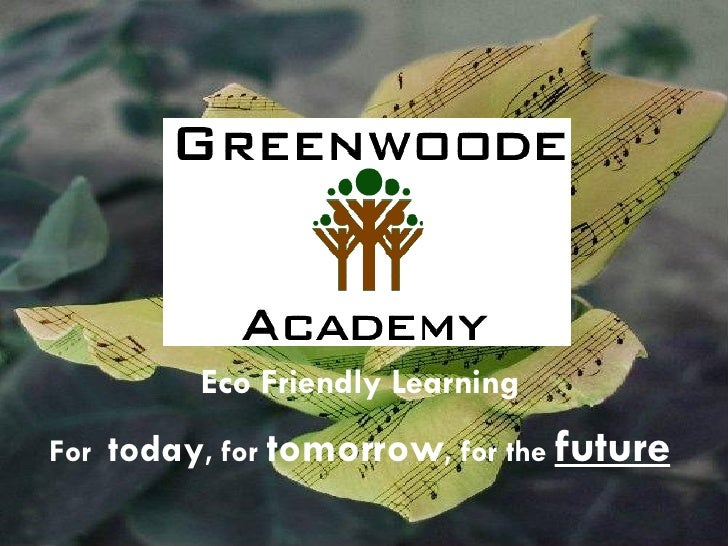 Eco Friendly Learning For  today , for  tomorrow , for the  future