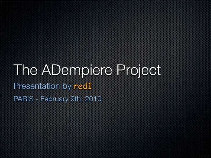 The ADempiere Project Presentation by red1 PARIS - February 9th, 2010