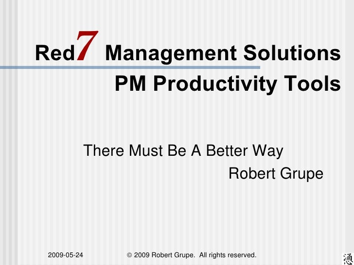Red    7 Management Solutions              PM Productivity Tools            There Must Be A Better Way                    ...