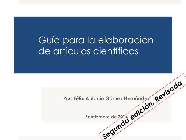 Guía para la elaboración  de artículos científicos  Por: Félix Antonio Gómez Hernández  Septiembre de 2014