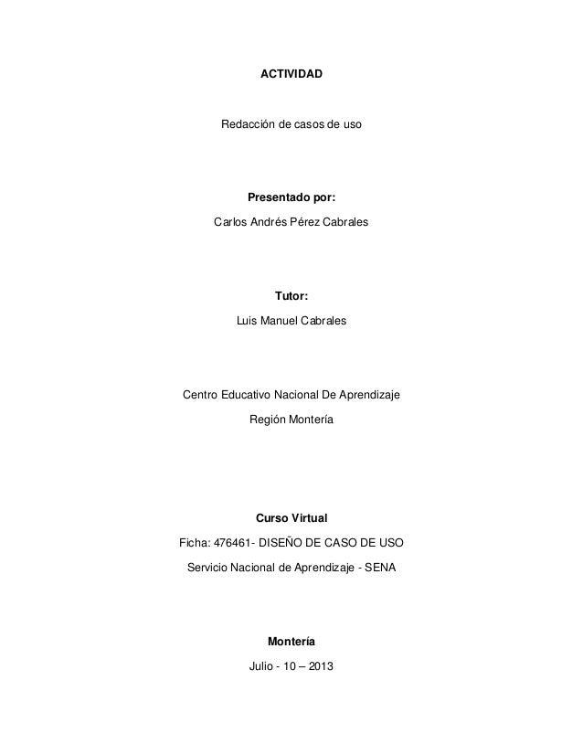 ACTIVIDAD  Redacción de casos de uso  Presentado por: Carlos Andrés Pérez Cabrales  Tutor: Luis Manuel Cabrales  Centro Ed...