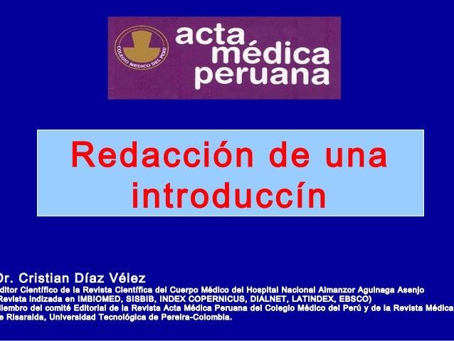 Redacción de una introduccín  Dr. Cristian Díaz Vélez  ditor Científico de la Revista Científica del Cuerpo Médico del Hos...