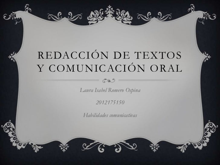 REDACCIÓN DE TEXTOSY COMUNICACIÓN ORAL     Laura Isabel Romero Ospina           2012175150      Habilidades comunicativas