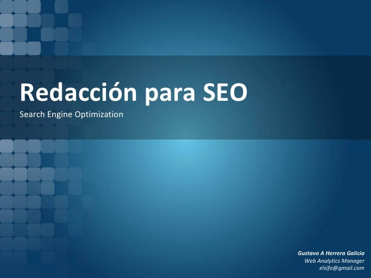 Redacción para SEO Search Engine Optimization Gustavo A Herrera Galicia  Web Analytics Manager [email_address]