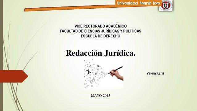 VICE RECTORADO ACADÉMICO FACULTAD DE CIENCIAS JURÍDICAS Y POLÍTICAS ESCUELA DE DERECHO Redacción Jurídica. Valera Karla MA...