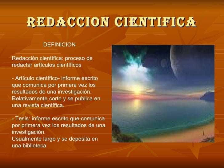 REDACCION CIENTIFICA DEFINICION Redacción científica: proceso de redactar artículos científicos - Artículo científico- inf...