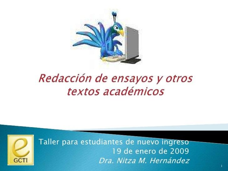 Redacción de ensayos y otros textos académicos<br />Taller para estudiantes de nuevo ingreso<br />19 de enero de 2009<br /...