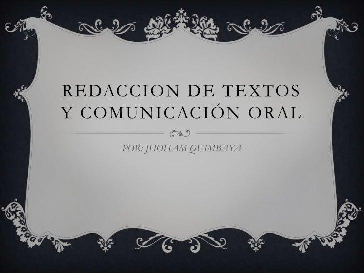 REDACCION DE TEXTOSY COMUNICACIÓN ORAL    POR: JHOHAM QUIMBAYA