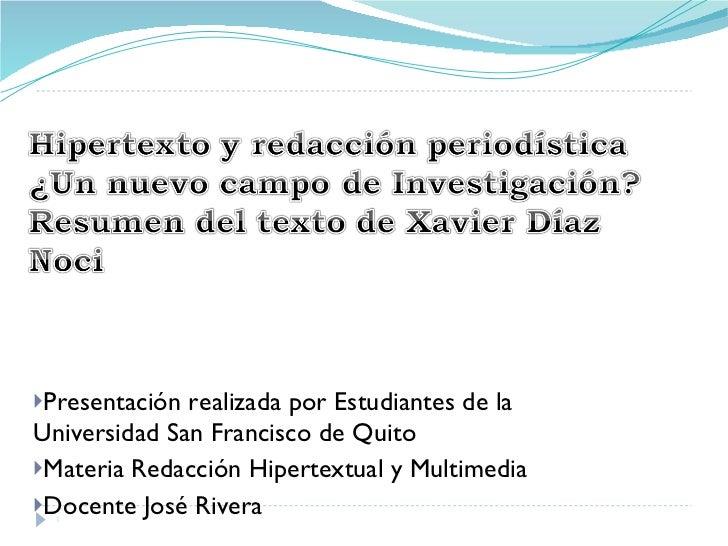 <ul><li>Presentación realizada por Estudiantes de la Universidad San Francisco de Quito  </li></ul><ul><li>Materia Redacci...