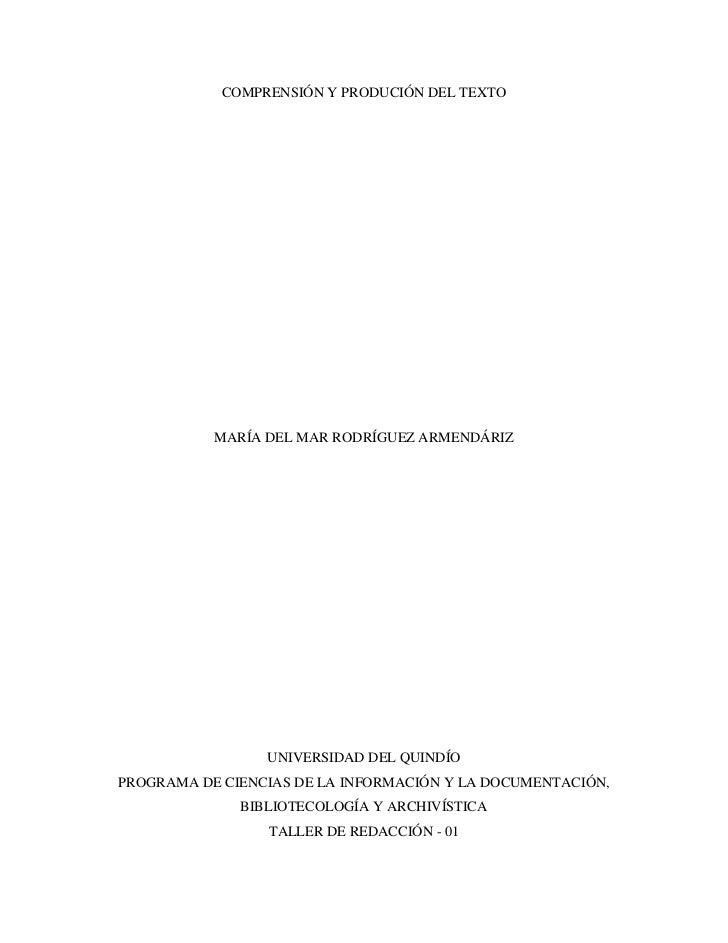 COMPRENSIÓN Y PRODUCIÓN DEL TEXTO<br />MARÍA DEL MAR RODRÍGUEZ ARMENDÁRIZ<br />UNIVERSIDAD DEL QUINDÍO<br />PROGRAMA DE CI...