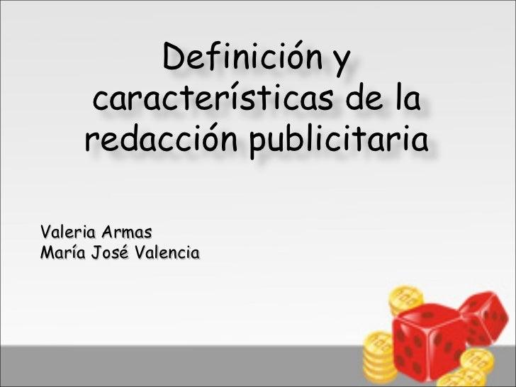 Definición y     características de la     redacción publicitariaValeria ArmasMaría José Valencia