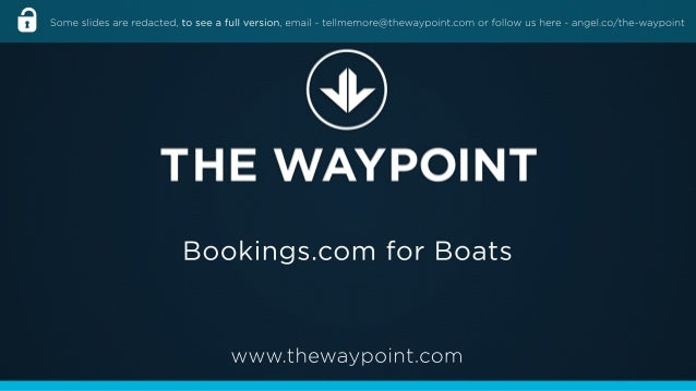 www.thewaypoint.comBookings.com forBoatsSomeslidesareredacted,toseeafullversion,email-tellmemore@thewaypoint.com orfollow ...