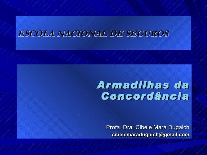 ESCOLA NACIONAL DE SEGUROS Armadilhas da Concordância Profa. Dra. Cibele Mara Dugaich [email_address]
