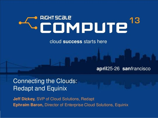 april25-26 sanfranciscocloud success starts hereConnecting the Clouds:Redapt and EquinixJeff Dickey, SVP of Cloud Solution...