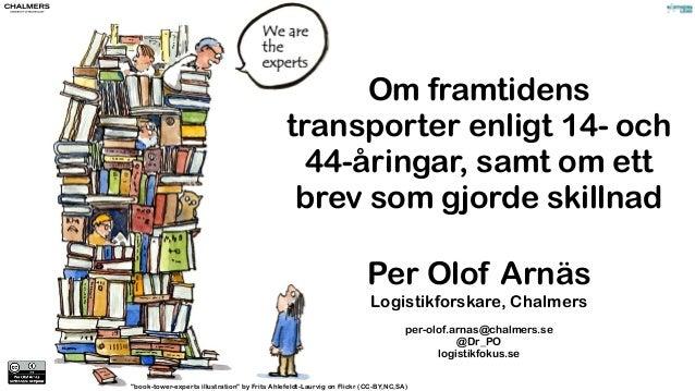 Per Olof Arnäs Logistikforskare, Chalmers ! per-olof.arnas@chalmers.se @Dr_PO logistikfokus.se Om framtidens transporter e...