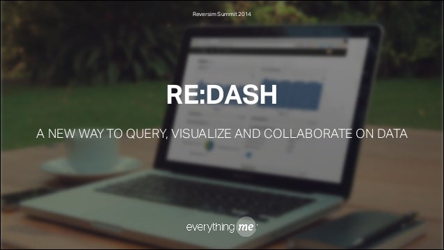 Reversim Summit 2014  RE:DASH ! A NEW WAY TO QUERY, VISUALIZE AND COLLABORATE ON DATA