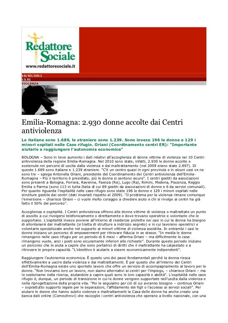 10/03/201113.51VIOLENZAEmilia-Romagna: 2.930 donne accolte dai CentriantiviolenzaLe italiane sono 1.689, le straniere sono...