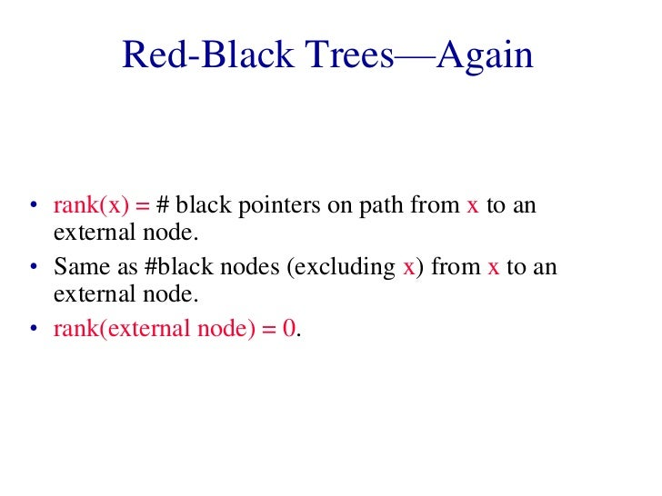 Red-Black Trees—Again• rank(x) = # black pointers on path from x to an  external node.• Same as #black nodes (excluding x)...