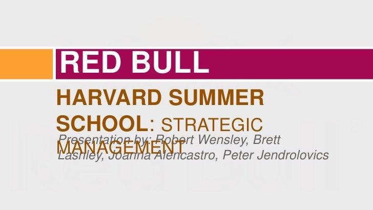 RED BULLHARVARD SUMMERSCHOOL: STRATEGICPresentation by: Robert Wensley, BrettMANAGEMENTLashley, Joanna Alencastro, Peter J...