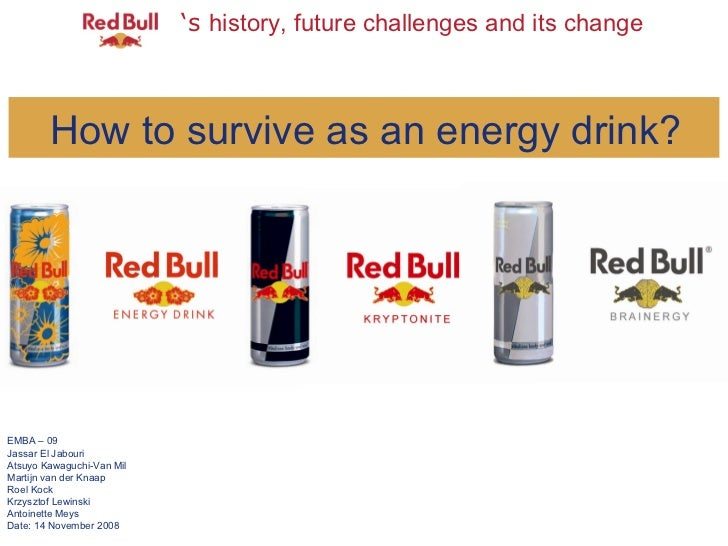 ' s  history, future challenges and its change How to survive as an energy drink? EMBA – 09 Jassar El Jabouri  Atsuyo Kawa...