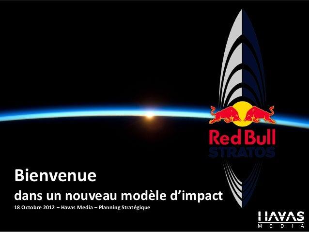 Bienvenuedans un nouveau modèle d'impact18 Octobre 2012 – Havas Media – Planning Stratégique
