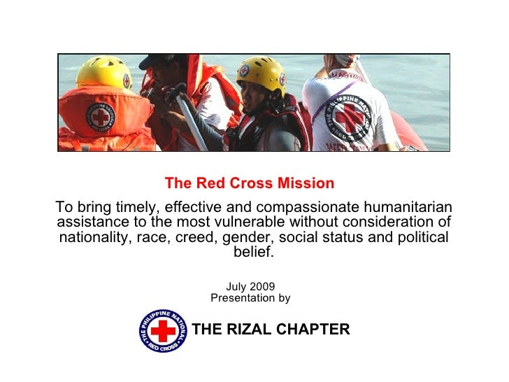 The Red Cross Mission  To bring timely, effective and compassionate humanitarian assistance to the most vulnerable without...