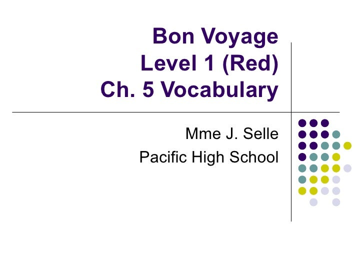 Bon Voyage Level 1 (Red) Ch. 5 Vocabulary Mme J. Selle Pacific High School