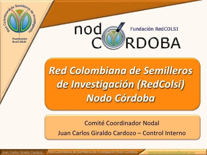 Comité Coordinador Nodal<br />Juan Carlos Giraldo Cardozo – Control Interno<br />Red Colombiana de Semilleros de Investiga...