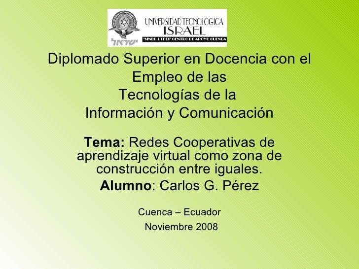 Diplomado Superior en Docencia con el Empleo de las Tecnologías de la  Información y Comunicación Tema:  Redes Cooperativa...
