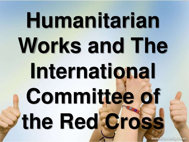 Humanitarian Works and The International Committee of the Red Cross