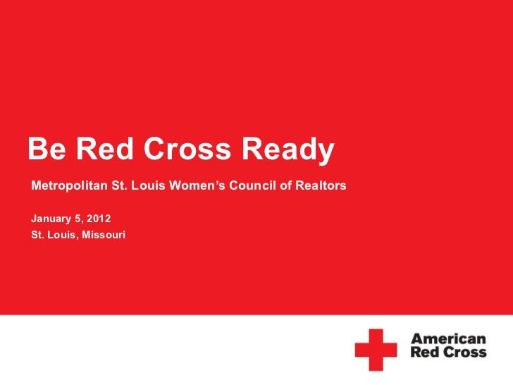 Be Red Cross Ready  Metropolitan St. Louis Women's Council of Realtors January 5, 2012 St. Louis, Missouri