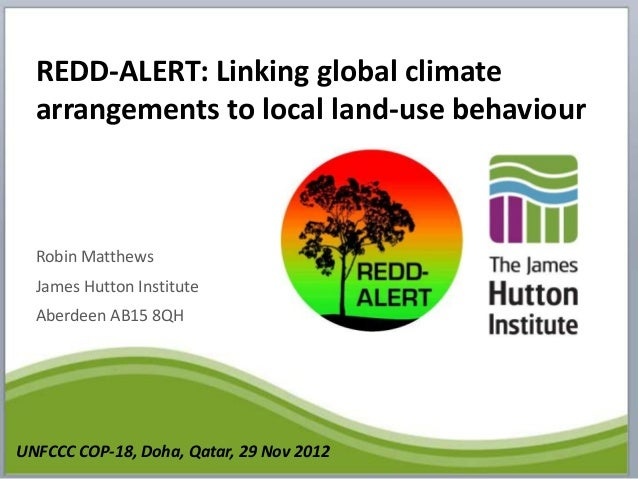 REDD-ALERT: Linking global climate  arrangements to local land-use behaviour  Robin Matthews  James Hutton Institute  Aber...