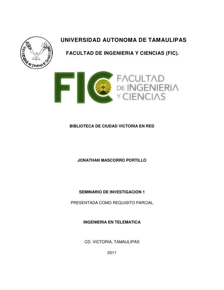 UNIVERSIDAD AUTONOMA DE TAMAULIPAS<br />FACULTAD DE INGENIERIA Y CIENCIAS (FIC).<br />BIBLIOTECA DE CIUDAD VICTORIA EN RED...