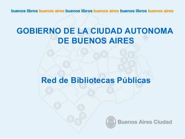 GOBIERNO DE LA CIUDAD AUTONOMA DE BUENOS AIRES Red de Bibliotecas Públicas