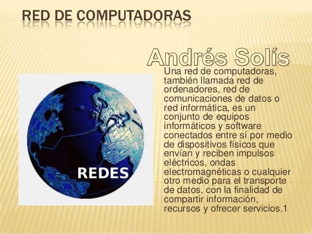 RED DE COMPUTADORAS  Una red de computadoras, también llamada red de ordenadores, red de comunicaciones de datos o red inf...