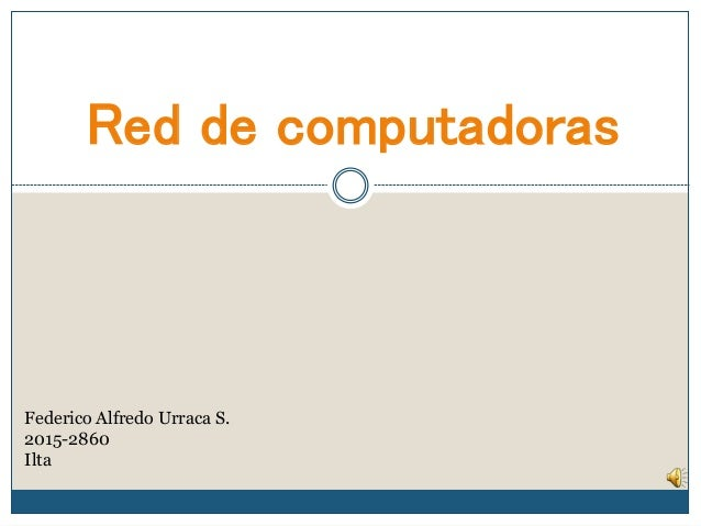 Red de computadoras Federico Alfredo Urraca S. 2015-2860 Ilta
