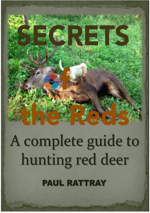 SECRETS OF THE REDS:  A CompleteGuide to Hunting   Red Deer    By Paul Rattray          1