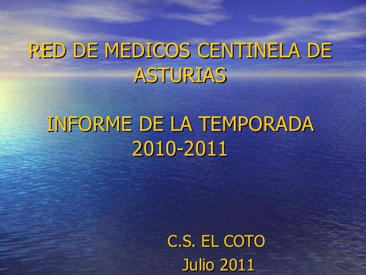 RED DE MEDICOS CENTINELA DE ASTURIAS INFORME DE LA TEMPORADA 2010-2011 C.S. EL COTO  Julio 2011