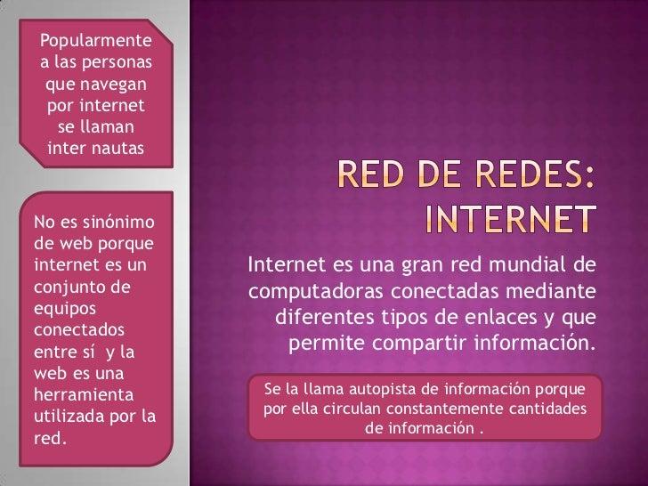 Red de redes: internet<br />Internet es una gran red mundial de computadoras conectadas mediante diferentes tipos de enlac...