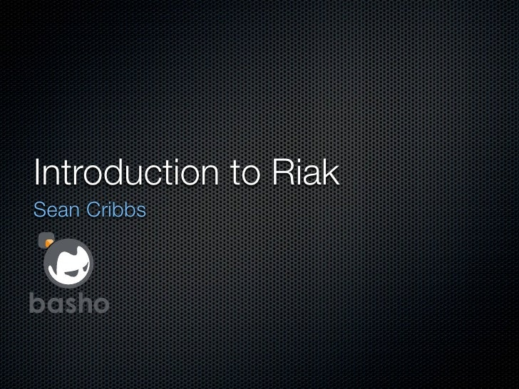 Introduction to Riak Sean Cribbs    basho