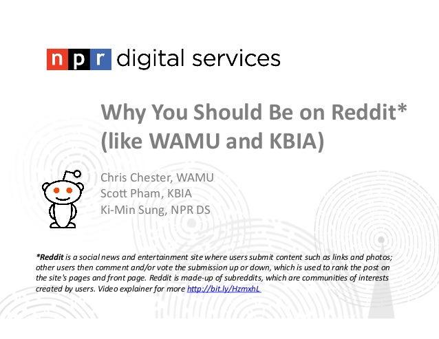 Why  You  Should  Be  on  Reddit*   (like  WAMU  and  KBIA)   Chris  Chester,  WAMU   Sco1  Ph...