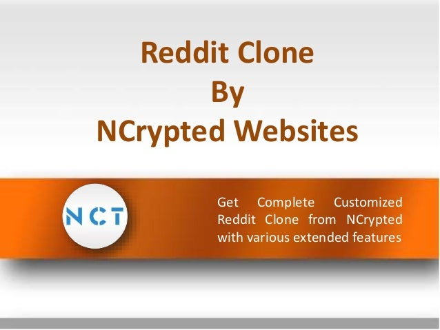 Reddit Clone By NCrypted Websites Get Complete Customized Reddit Clone from NCrypted with various extended features
