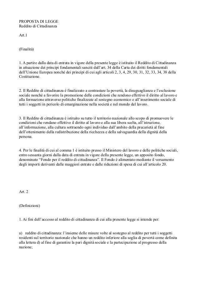 PROPOSTA DI LEGGE Reddito di Cittadinanza Art.1 (Finalità) 1. A partire dalla data di entrata in vigore della presente leg...