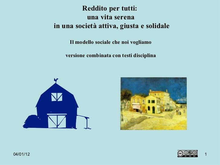 Reddito per tutti:  una vita serena  in una società attiva, giusta e solidale Il modello sociale che noi vogliamo versione...