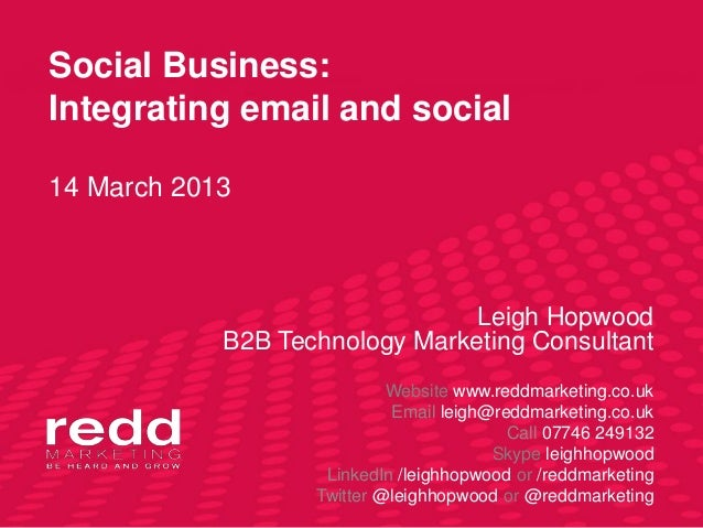 Social Business:Integrating email and social14 March 2013                               Leigh Hopwood            B2B Techn...