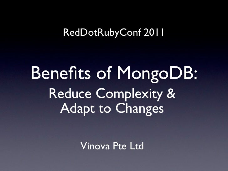 RedDotRubyConf 2011Benefits of MongoDB:  Reduce Complexity &   Adapt to Changes       Vinova Pte Ltd