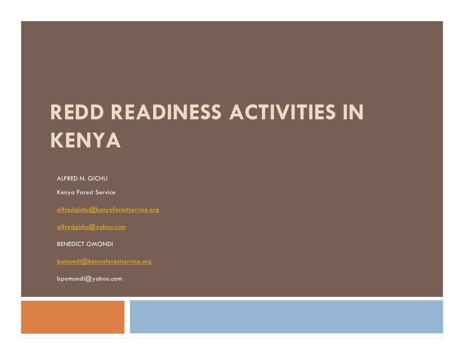 REDD READINESS ACTIVITIES INKENYAALFRED N. GICHUKenya Forest Servicealfredgichu@kenyaforestservice.orgalfredgichu@yahoo.co...