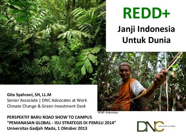 WWF-Indonesia REDD+ Janji Indonesia Untuk Dunia Gita Syahrani, SH, LL.M Senior Associate | DNC Advocates at Work Climate C...