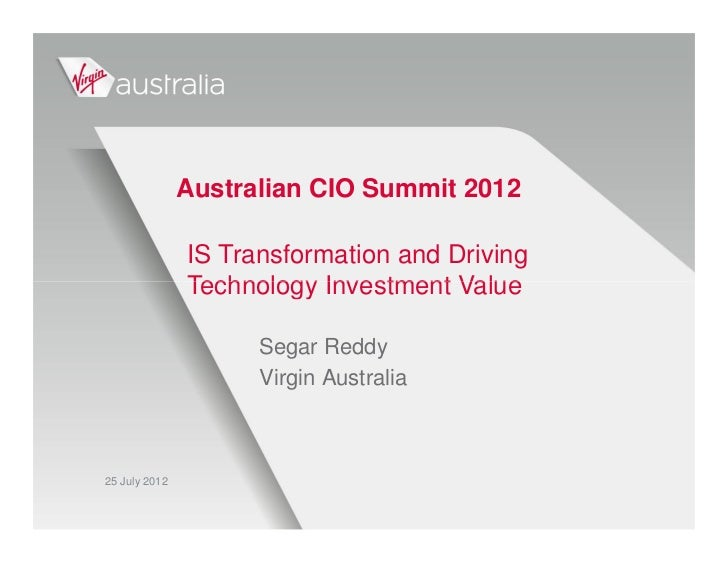 Australian CIO Summit 2012               IS Transformation and Driving               Technology Investment Value          ...